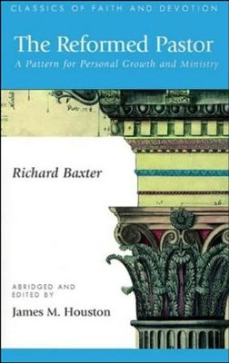 The Reformed Pastor: A Pattern for Personal Growth and Ministry  -     By: Richard Baxter, James M. Houston
