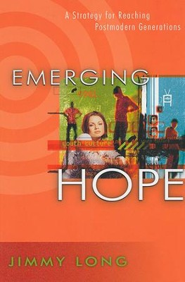 Emerging Hope: A Strategy for Reaching Postmodern Generations  -     By: Jimmy Long