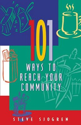 101 Ways to Reach Your Community   -     By: Steve Sjogren