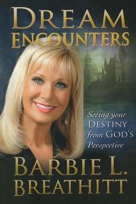 Dream Encounters: Seeing Your Destiny from God's Perspective  -     By: Barbie Breathitt