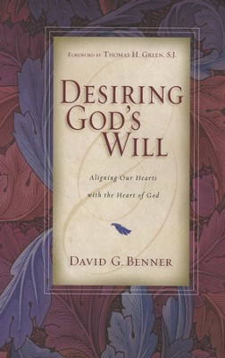 Desiring God's Will: Aligning Our Hearts with the Heart of God  -     By: David G. Benner