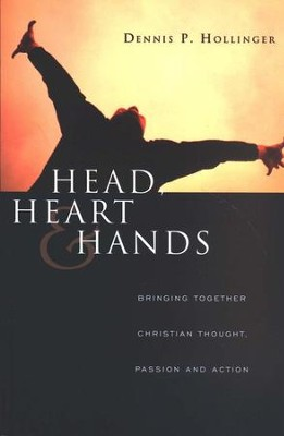 Head, Heart and Hands: Bringing Together Christian Thought, Passion and Action  -     By: Dennis P. Hollinger