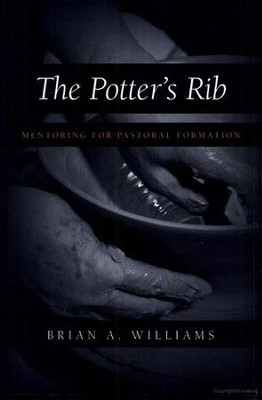 The Potter's Rib: Mentoring for Pastoral Formation  -     By: Brian A. Williams