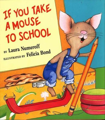 If You Take a Mouse to School   -     By: Laura Numeroff     Illustrated By: Felicia Bond