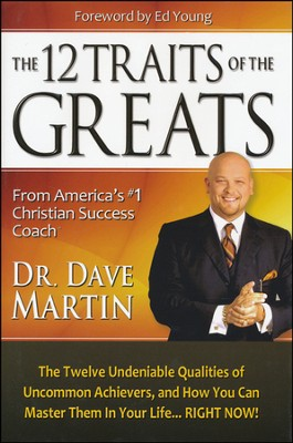 The 12 Traits Of The Greats: The Twelve Undeniable  Qualities of Uncommon Achievers  -     By: Dr. Dave Martin