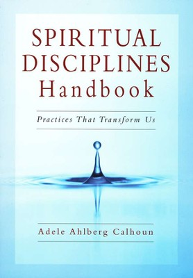 Spiritual Disciplines Handbook: Practices That Transform Us  -     By: Adele Ahlberg Calhoun