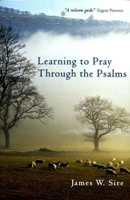 Learning to Pray Through the Psalms  -     By: James W. Sire