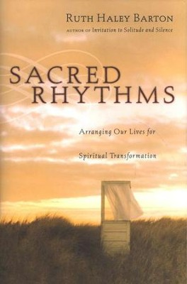 Sacred Rhythms: Arranging Our Lives for Spiritual Transformation  -     By: Ruth Haley Barton