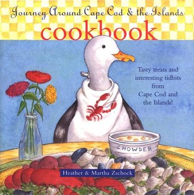 Journey Around Cape Cod and the Islands Cookbook   -     By: Martha Zschock, Heather Zschock