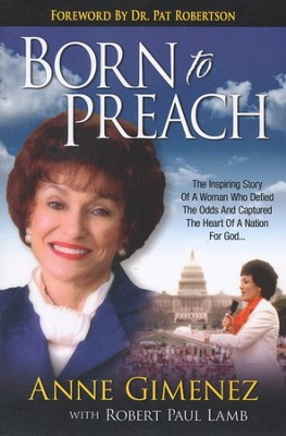 Born to Preach: The Inspiring Story of a Woman Who   Defied the Odds and Captured the Heart of a Nation   -     By: Anne Gimenez, Robert Paul Lamb