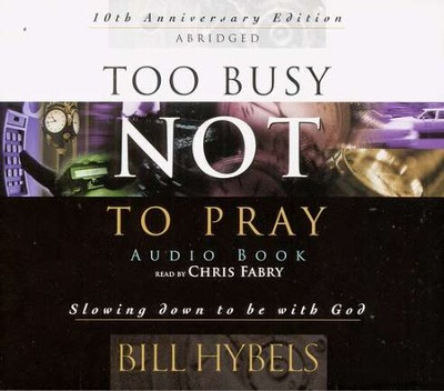 Too Busy Not to Pray Audio Book: Slowing Down to Be with God - abridged audiobook on CD  -     By: Bill Hybels