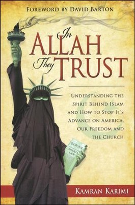 In Allah They Trust: Uncovering the Spirit Behind Islam and How to Stop Its Advance on America   -     By: Kamran Karimi