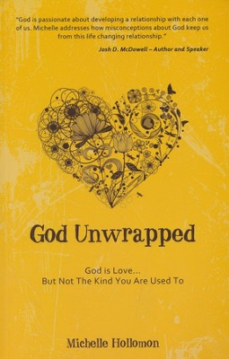 God Unwrapped : God Is Love... But Not the Kind You Are Used To  -     By: Michelle Holloman
