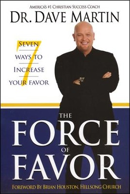 Force of Favor: 7 Ways to Increase your Favor!  -     By: Dave Martin