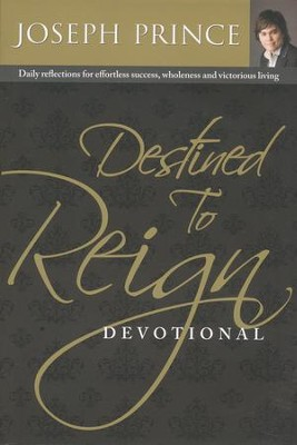 Destined to Reign Devotional: Daily Reflections for Effortless Success, Wholeness, and Victorious Living  -     By: Jospeh Prince