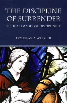 The Discipline of Surrender: Biblical Images of Discipleship  -     By: Doug Webster