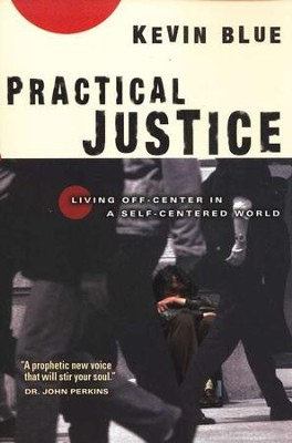 Practical Justice: Living Off-Center in a Self-Centered World  -     By: Kevin Blue