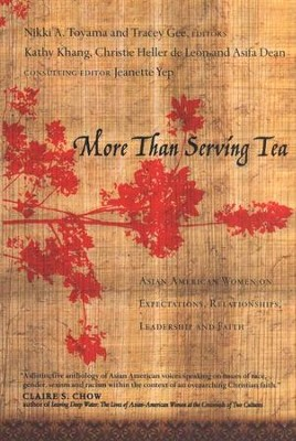 More Than Serving Tea: Asian American Women on Expectations, Relationships, Leadership and Faith  -     By: Nikki A. Toyama, Tracey Gee, Jeanette Yep