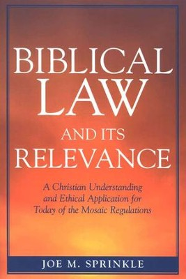 Biblical Law and Its Relevance: a Christian Understanding and Ethical Application for Today of the Mosaic Regulations  -     By: Joe Sprinkle