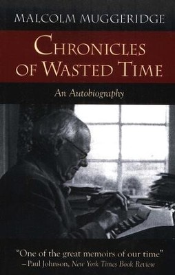 Chronicles of Wasted Time: An Autobiography   -     By: Malcolm Muggeridge