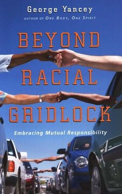 Beyond Racial Gridlock: Embracing Mutual Responsibility  -     By: George Yancey