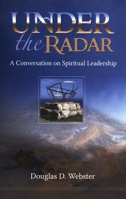 Under the Radar: A Conversation on Spiritual Leadership   -     By: Doug Webster