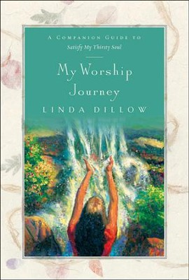 My Worship Journey: A Companion Journal for Satisfy My Thirsty Soul  -     By: Linda Dillow
