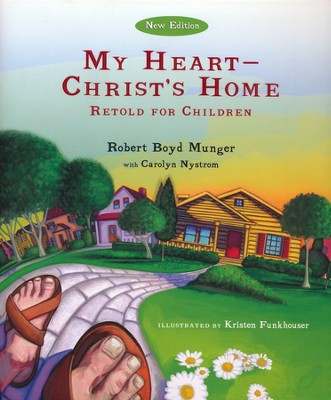 My Heart, Christ's Home: Retold for Children   -     By: Dr. Robert Boyd Munger, Carolyn Nystrom     Illustrated By: Kristen Funkhouser