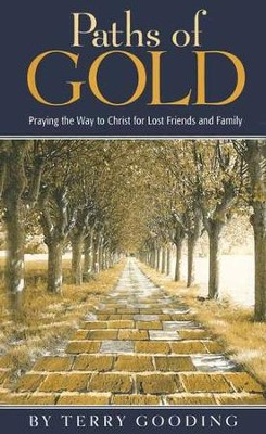 Paths of Gold: Praying the Way to Christ for Lost Friends and Family  -     By: Terry Gooding