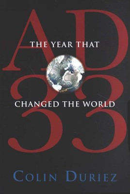 A.D. 33: The Year That Changed the World   -     By: Colin Duriez