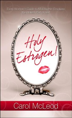 Holy Estrogen: Every Woman's Guide to Making Her Emotions the Holiest Part of Her  -     By: Carol McCleod