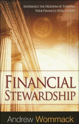 Financial Stewardship: Experience the Freedom of Turning Your Finances Over to God  -     By: Andrew Wommack