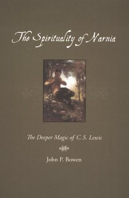 The Spirituality of Narnia: The Deeper Magic of C.S. Lewis  -     By: John Bowen