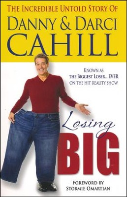 Losing Big: The Incredible Untold Story of Danny & Darci Cahill  -     By: Danny Cahill, Darci Cahill