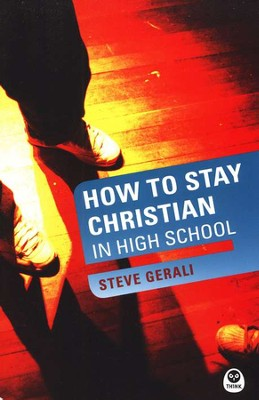 How to Stay Christian in High School   -     By: Steve Gerali