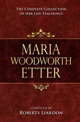 Marie Woodworth Etter Collection: The Complete Collection Of Her Life Teachings  -     By: Maria Woodworth Etter, Roberts Liardon