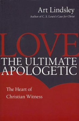 Love, the Ultimate Apologetic: The Heart of Christian Witness  -     By: Art Lindsley