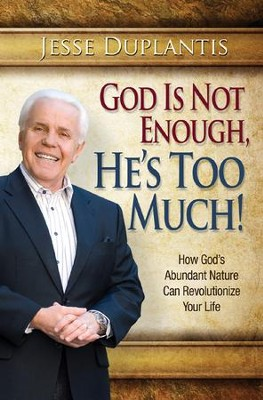 God Is Not Enough, He's Too Much!: How God's Abundant Nature Can Revolutionize Your Life  -     By: Jesse Duplantis
