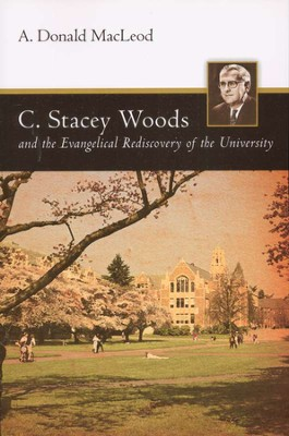 C. Stacey Woods and the Evangelical Rediscovery of the University  -     By: A. Donald MacLeod