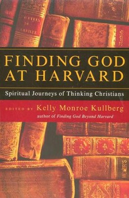 Finding God at Harvard: Spiritual Journeys of Thinking Christians  -     By: Kelly Monroe Kullberg
