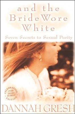 And The Bride Wore White: Seven Secrets to Sexual Purity (Celebration Edition)  -     By: Dannah Gresh
