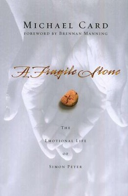 A Fragile Stone: The Emotional Life of Simon Peter   -     By: Michael Card