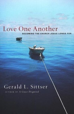 Love One Another: Becoming the Church Jesus Longs For  -     By: Jerry Sittser