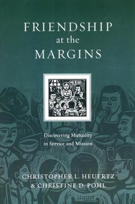 Friendship at the Margins: Discovering Mutuality in Service and Mission  -     By: Christopher L. Heuertz, Christine D. Pohl