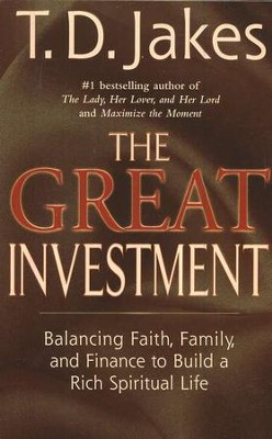 Great Investment: Balancing Faith, Family And Finances To Build A Rich Spiritual Life  -     By: T.D. Jakes