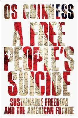 A Free People's Suicide: Sustainable Freedom and the American Future  -     By: Os Guinness