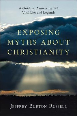 Exposing Myths About Christianity: A Guide to Answering 145 Viral Lies and Legends  -     By: Jeffrey Burton Russell
