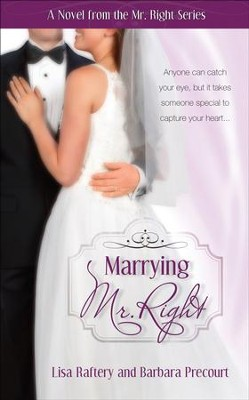 Marrying Mr. Right  -     By: Lisa Raftery, Barbara Precourt