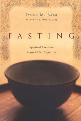 Fasting: Spiritual Freedom Beyond Our Appetites  -     By: Lynne M. Baab