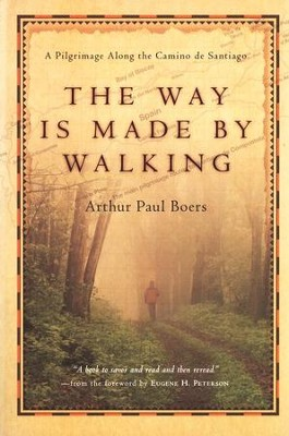 The Way Is Made by Walking: A Pilgrimage Along the Camino de Santiago  -     By: Arthur Paul Boers